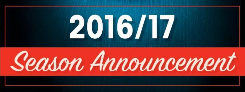 Announcing Our 2016/17 Season!!!